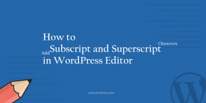 How to Add Subscript and Superscript Characters in WordPress Editor